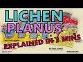 LICHEN PLANUS - EXPLAINED IN 3 MINUTES - ETIOLOGY, SYMPTOMS, TREATMENT