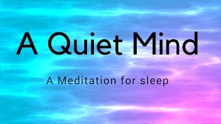 A QUIET MIND A GUIDED sleep MEDITATION FOR DEEP SLEEP, guided meditations, healing rest, deep sleep