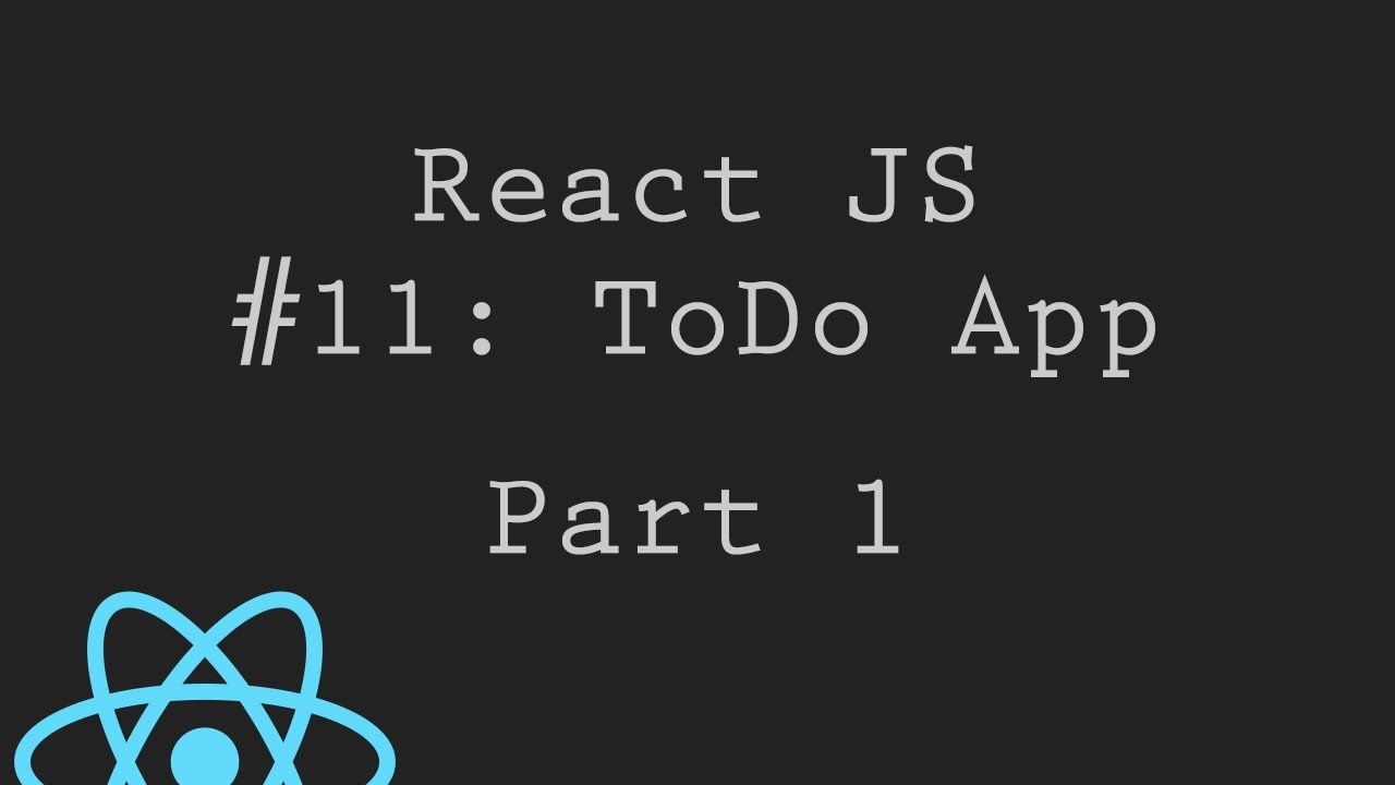 React JS Tutorial 11: ToDo App - Part 1