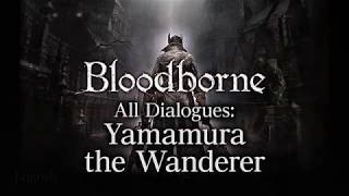 Bloodborne All Dialogues: Yamamura the Wanderer (Multi-language)