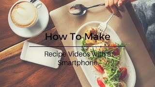 How To Make Recipe Videos with a Smartphone