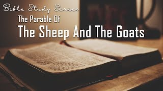 The Parable of the Sheep & the Goats - Bible Study on the Second Coming of Jesus #6