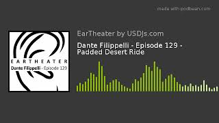 Dante Filippelli - Episode 129 - Padded Desert Ride