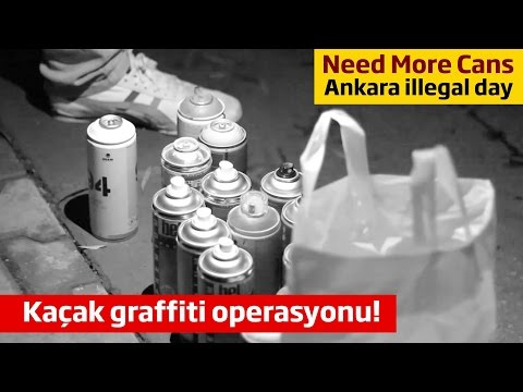 Need More Cans - Ankara illegal graffiti