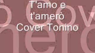 T'amo e t'amerò Cover Tonino.wmv