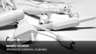 Mario Ochoa - Ripgroove (Original Club Mix)