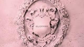 BLACKPINK - 'Kill this love' || ilKpop mp3