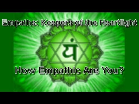 Video Series - Empaths: Keepers of the Heartlight - How Empathic Are You?