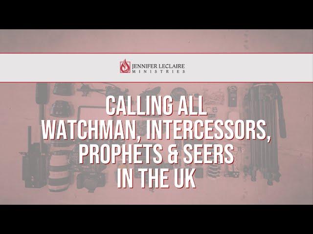 Calling All Watchman, Intercessors, Prophets & Seers in the UK