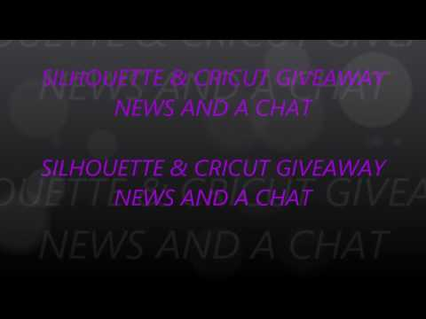 ABOUT THE SILHOUETTE & CRICUT GIVEAWAY AND A CHAT