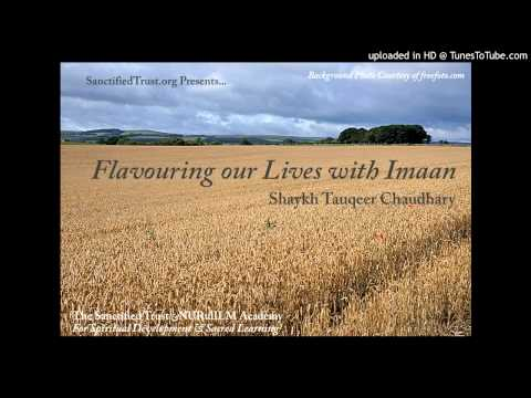 Flavouring our Lives with Imaan: Shaykh Tauqeer Chaudhary, SanctifiedTrust.org