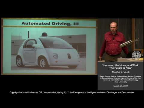 "Moshe Vardi, ""Humans, Machines, and Work: The Future is Now:"