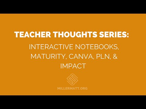 Teacher Thoughts Series: INB, Maturity, Canva, and Impact
