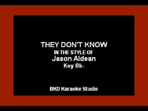 They Don't Know (In The Style Of Jason Aldean) Karaoke With Lyrics