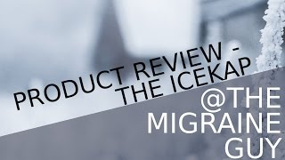 The Migraine Guy - Product Review - The IceKap