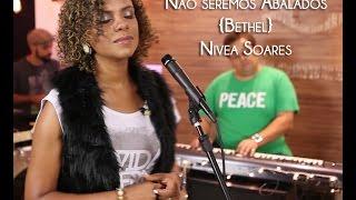 """Nivea Soares - """"Não seremos abalados"""" {Bethel Music}"""