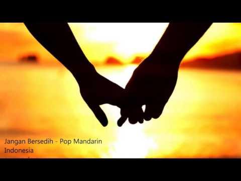 Jangan Bersedih - Pop Mandarin Indonesia Kenangan