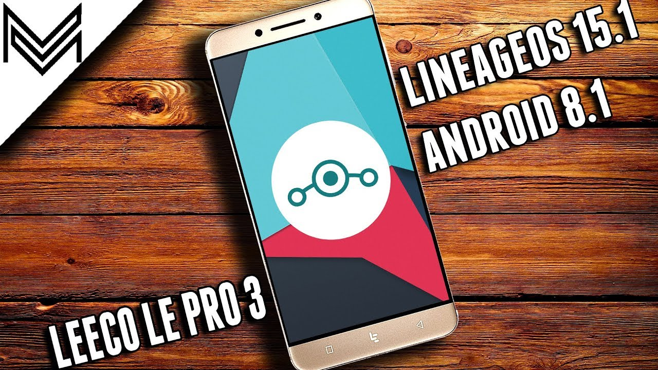 Android 8 1 Oreo Update For LeEco Le Pro 3 | LineageOS 15 1 Rom
