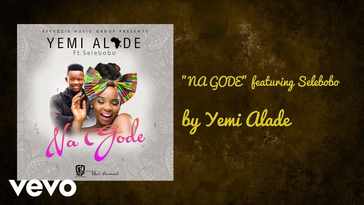 Download Yemi Alade - NA GODE (AUDIO) ft. SELEBOBO