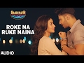 Roke Na Ruke Naina Full Audio Song Arijit Sing