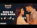 Roke Na Ruke Naina (Full Audio Song) | Arijit Singh | Varun, Alia | Badrinath Ki Dulhania