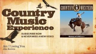 Jim Reeves - Am I Losing You - Country Music Experience YouTube Videos