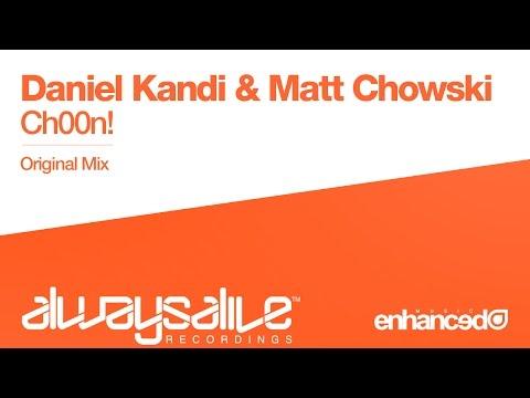 Daniel Kandi & Matt Chowski - Ch00n! (Original Mix) [OUT NOW]