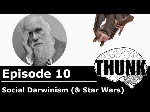 THUNK - 10. Social Darwinism (and Star Wars)