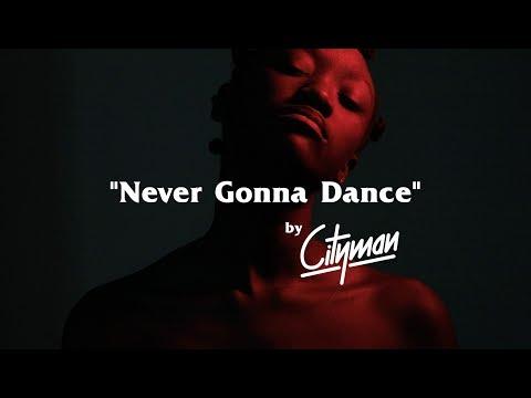 Cityman-Never Gonna Dance(official Music Video)