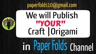 We will Publish your Craft & Origami Talent | Skills on our Channel - DIY