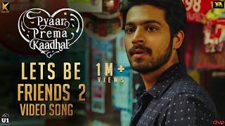 Pyaar Prema Kaadhal - Let's Be Friends (Ver 2) | Harish Kalyan, Raiza Wilson | Yuvan Shankar Raja