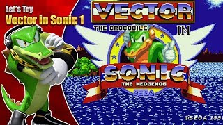 TIME TO GET SNAPPY!  Let's Try Vector in Sonic 1