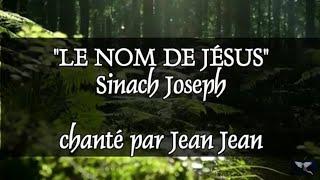 Le nom de Jésussinachjoseph chanté par Jean Jean