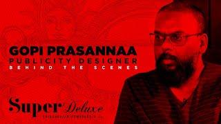 Super Deluxe | Behind the scenes | Gopi Prasannaa - Publicity Designer