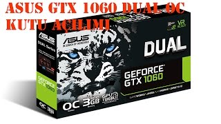 ASUS GTX 1060 DUAL OC KUTU AÇILIMI
