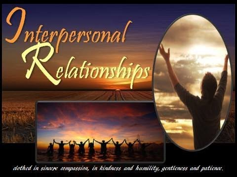 INTERPERSONAL RELATIONSHIPS  2/17/2018  https://youtu.be/5U10Wa9GAe8