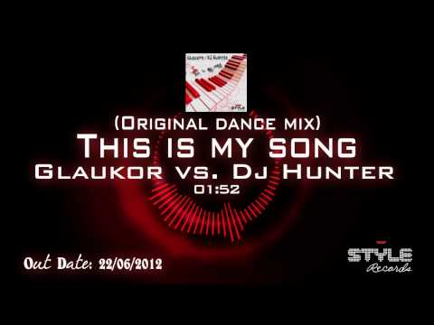 Glaukor vs. Dj Hunter - This is my song (Original dance mix)