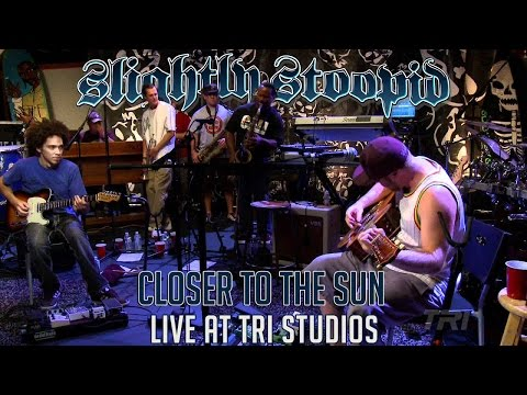 Closer To The Sun - Slightly Stoopid (ft. Karl Denson) (Live at Roberto's TRI Studios)