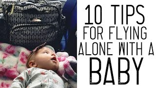 10 TIPS FOR FLYING WITH A BABY / traveling alone