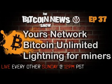 Bitcoin News #37 - Yours Network, Bitcoin Unlimited, Lightning Loves Miners