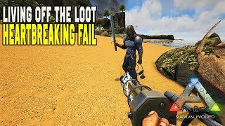 HEARTBREAKING FAIL LIVING OFF THE LOOT 34 ARK Survival Evolved UnOfficial