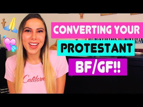 CATHOLIC DATING A PROTESTANT? HOW TO CONVERT SOMEONE!!!