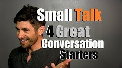 4 Great Conversation Starters   Small Talk Tips and Tricks