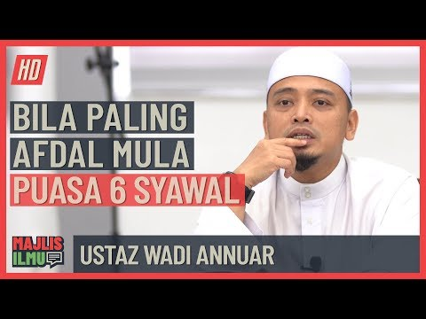 Ustaz Wadi Annuar - Bila Paling Afdal Mula Puasa 6 Syawal