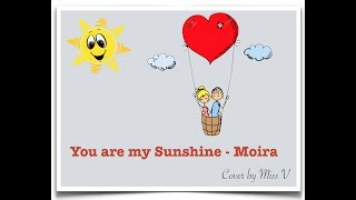You are my Sunshine - Moira  (Cover)