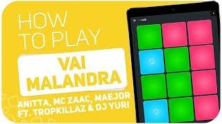 How to play: VAI MALANDRA (Anitta, Mc Zaac, Maejor ft. Tropkillaz & DJ Yuri) - SUPER PADS - Kit Laje