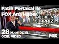 """""""Biz Pkk'lıyız"""" diyen kişi Ak Parti üyesi çıktı... 28 Mart 2019 Fatih Portakal ile FOX Ana Haber"""