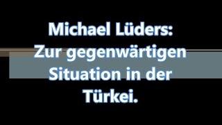 Michael Lüders: Zur gegenwärtigen Situation in der Türkei.