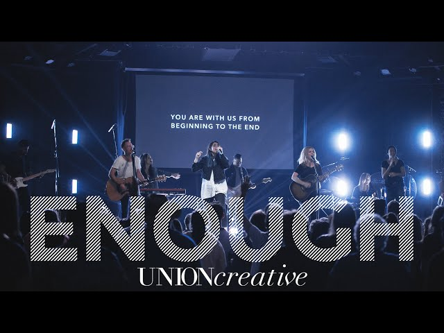 Enough (Live) - UNION Creative