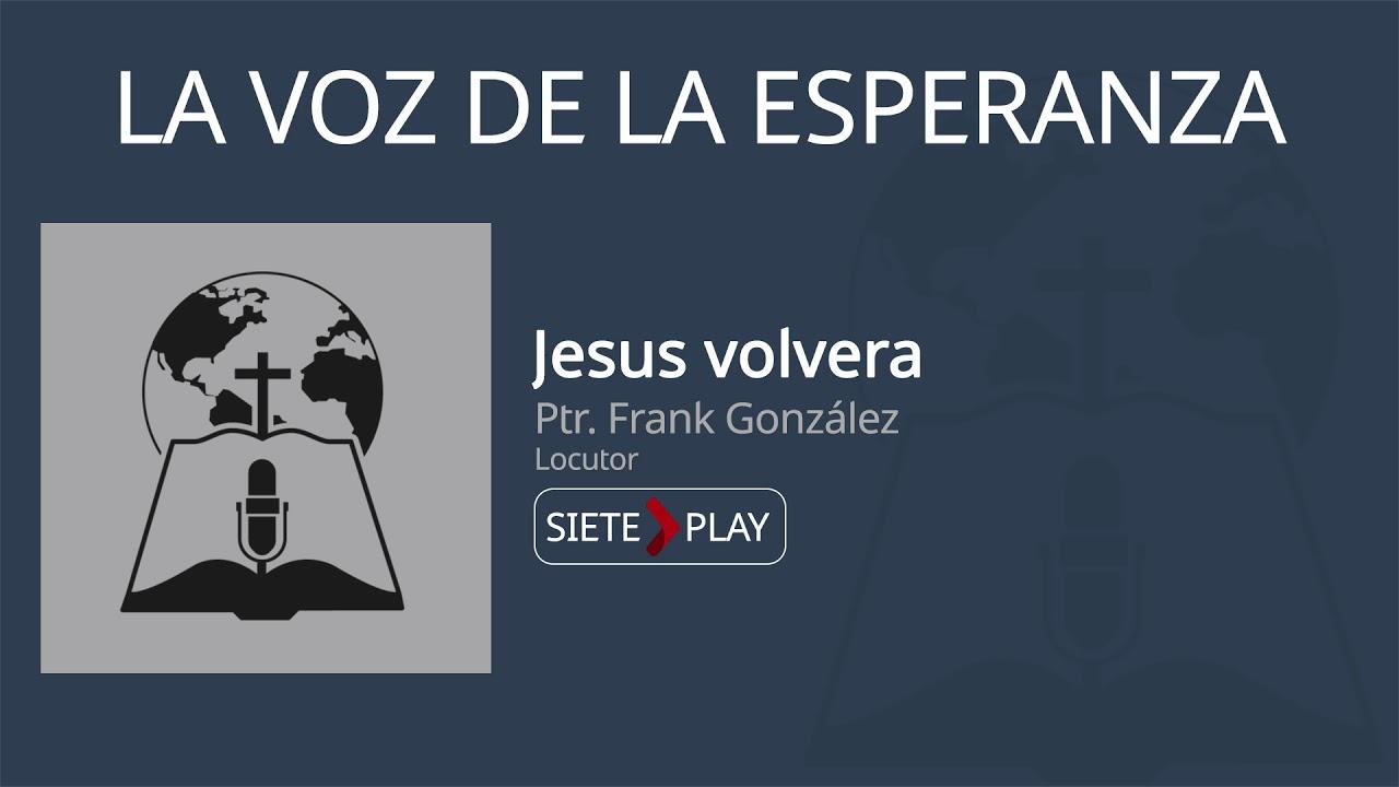 La voz de la esperanza: Jesus volvera - Ptr. Frank González